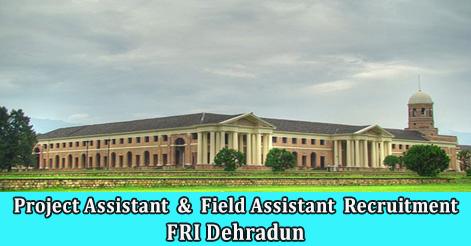 Project Assistant & Field Assistant Rec ruitment in FRI Dehradun