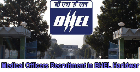 Medical Officers Recruitment in BHEL Haridwar