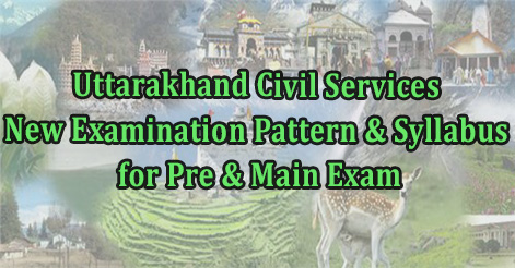 Uttarakhand Pcs New Exam Pattern Syllabus For Pre And Main