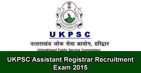 UKPSC Assistant Registrar Recruitment Exam 2015
