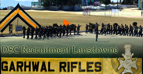 Garhwal Rifles DSC Recruitment Lansdowne