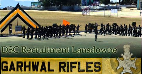 Garhwal Rifles DSC Recruitment Lansdowne