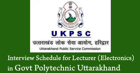 Interview Schedule for Lecturer (Electronics) in Govt Polytechnic Uttarakhand