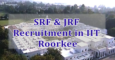 SRF & JRF Recruitment in IIT Roorkee