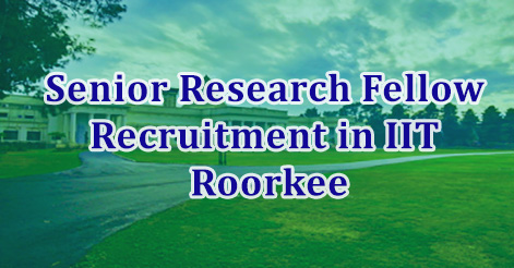 Senior Research Fellow Recruitment in IIT Roorkee
