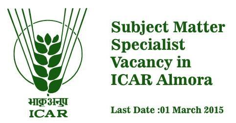 Subject Matter Specialist Vacancy in ICAR Almora