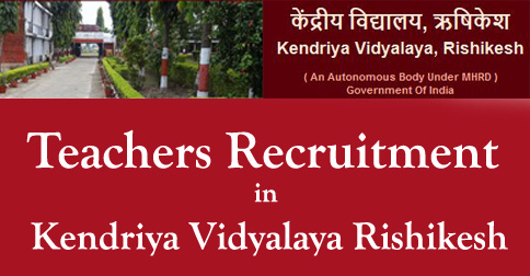 Teachers Recruitment in Kendriya Vidyalaya Rishikesh