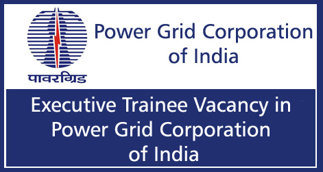Executive Trainee Recruitment in Power Grid Corporation of India