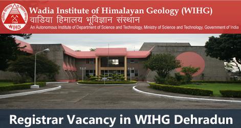 Registrar Vacancy in WIHG Dehradun
