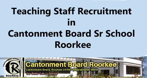 Teaching Staff Recruitment in Cantonment Board Sr School Roorkee