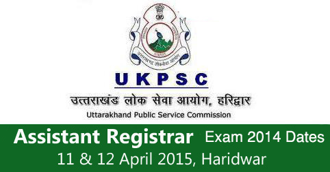 UKPSC Assistant Registrar 2014 Exam Dates
