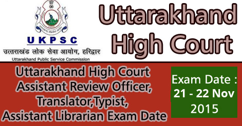 Uttarakhand High Court Assistant Review Officer Exam Date