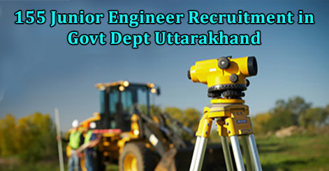 155 Junior Engineer Recruitment in Govt Dept Uttarakhand