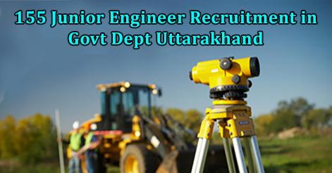 155 Junior Engineer Recruitment in Govt Dept Uttarakhand