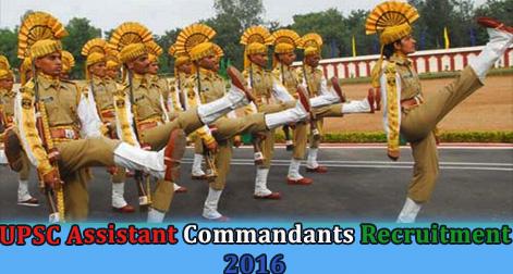 UPSC Assistant Commandants Recruitment 2016