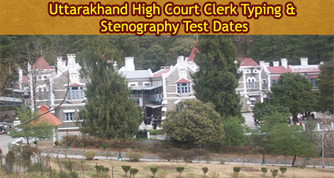 Uttarakhand High Court Clerk Typing & Stenography Test Dates