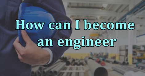 How can I become an engineer