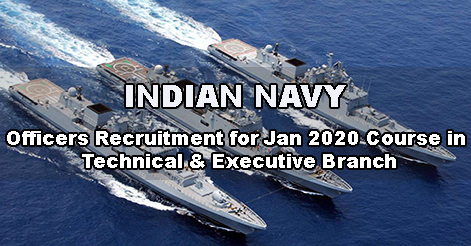 Indian Navy Recruitment in Executive & Technical Branch for Jan 2020 course