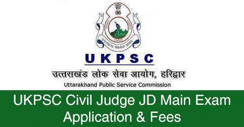 UKPSC Civil Judge JD Main Exam Application & Fees