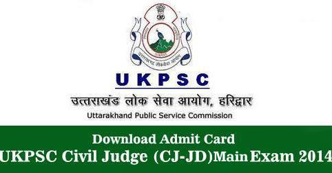 Download Admit Card for UKPSC Civil Judge (CJ-JD) Main Exam 2014