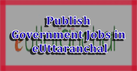 Publish Government Jobs in eUttaranchal