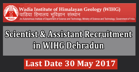 Scientist & Assistant Recruitment in WIHG Dehradun