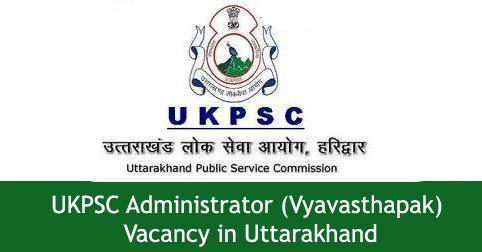 UKPSC Administrator (Vyavasthapak) Vacancy in Uttarakhand