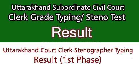 Uttarakhand Court Clerk Stenographer Typing Result (1st Phase)