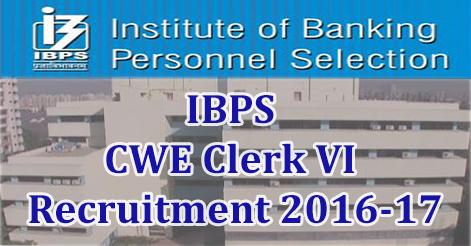 IBPS CWE Clerk VI Recruitment 2016-17