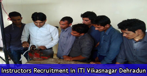 Instructors Recruitment in ITI Vikasnagar Dehradun