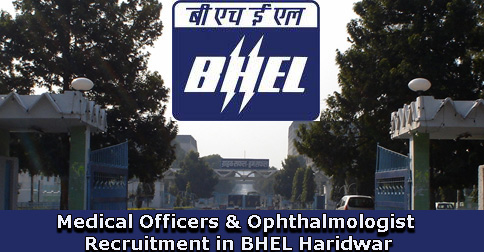 Medical Officers & Ophthalmologist Recruitment in BHEL Haridwar