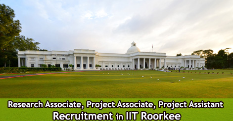 Project Associate & Assistants Recruitment in IIT Roorkee
