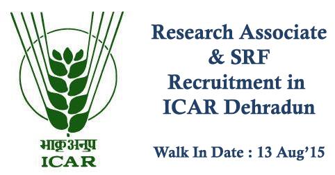 Research Associate & SRF Recruitment in ICAR Dehradun