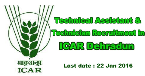 Technical Assistant & Technician Recruitment in ICAR Dehradun