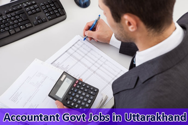 Accountant Sarkari Naukri in Uttarakhand - Govt Jobs for Accountants in Uttarakhand