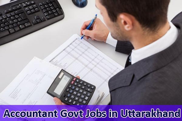 Accountant Sarkari Naukri in Uttarakhand - Govt Jobs for Accountants in Uttarakhand