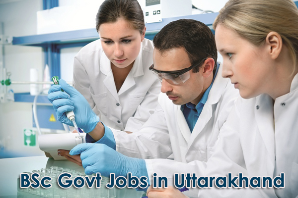 Govt Jobs for BSc in Uttarakhand