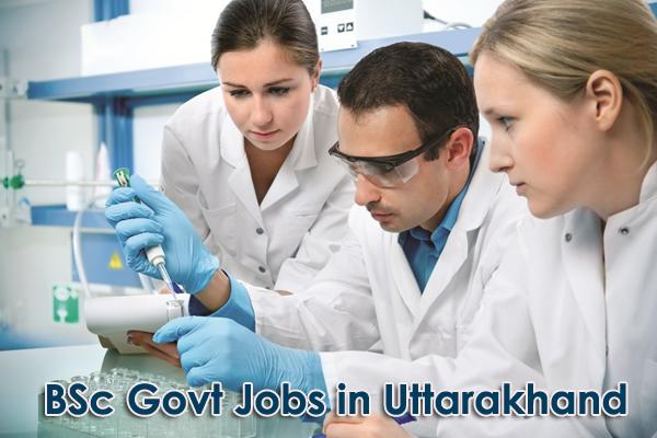 Govt Jobs for BSc in Uttarakhand