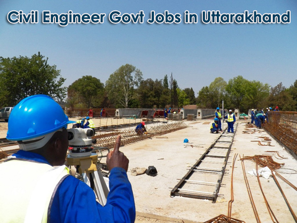 Govt Jobs for Civil Engineers in Uttarakhand