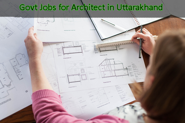 Architect  Sarkari Naukri - Govt Jobs for Architect in Uttarakhand