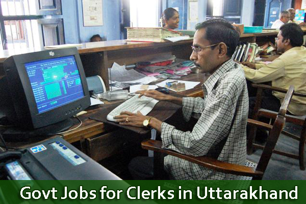 Sarkari Naukri Clerk Uttarakhand - Govt Jobs for Clerks in Uttarakhand