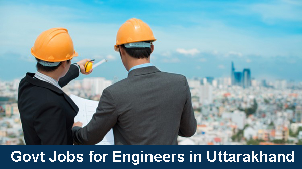 Govt Jobs for Engineers in Uttarakhand