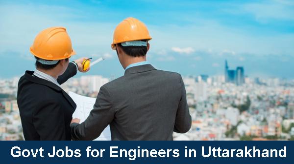 Govt Jobs for Engineers in Uttarakhand