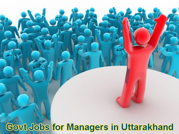 Sarkari Naukri for Managers in Uttarakhand