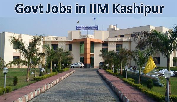 IIM Kashipur Sarkari Naukri - Govt Jobs in IIM Kashipur