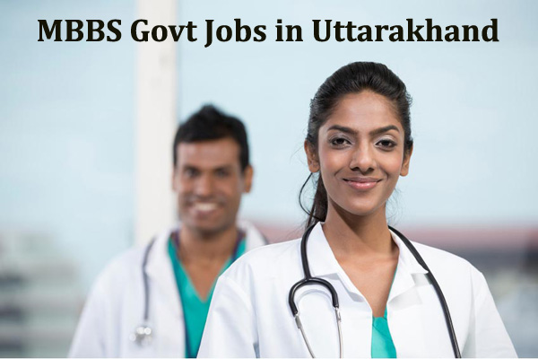 Govt Jobs for MBBS in Uttarakhand