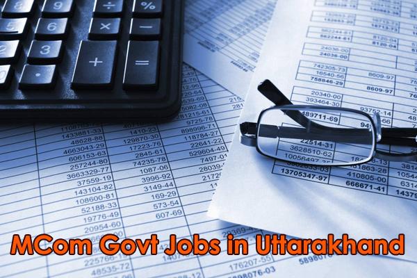 Govt Jobs for MCom in Uttarakhand