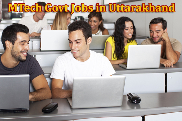 Govt Jobs for MTech in Uttarakhand