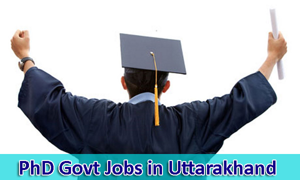 Govt Jobs for PhD in Uttarakhand