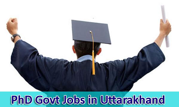 Govt Jobs For Phd In Uttarakhand Latest Vacancy And Recruitment